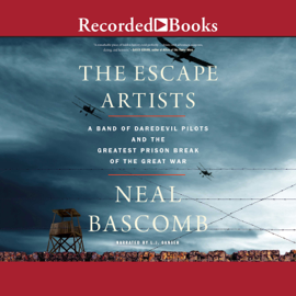 The Escape Artists: A Band of Daredevil Pilots and the Greatest Prison Break of the Great War (Unabridged) audiobook