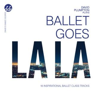 Ballet Goes La La: Inspirational Ballet Class Music – David Plumpton