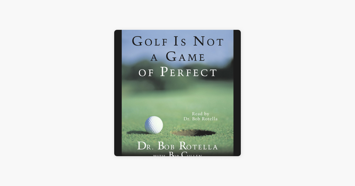 Golf Is Not A Game Of Perfect (Abridged) - Bob Rotella
