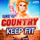 Best of Country Keep Fit - All the Country Classics (Remixed For Fitness)
