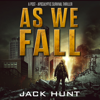 Jack Hunt - As We Fall: A Post-Apocalyptic Survival Thriller: Against All Odds, Book 1 (Unabridged)  artwork