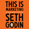 This Is Marketing: You Can't Be Seen Until You Learn to See (Unabridged) - Seth Godin