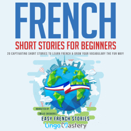 French Short Stories for Beginners: 20 Captivating Short Stories to Learn French & Grow Your Vocabulary the Fun Way! (Easy French Stories) (Unabridged) audiobook