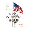 The Woman's Hour: The Great Fight to Win the Vote (Unabridged) - Elaine Weiss