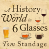 Tom Standage - A History of the World in 6 Glasses  artwork