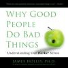 Why Good People Do Bad Things: Understanding Our Darker Selves (Unabridged) - James Hollis