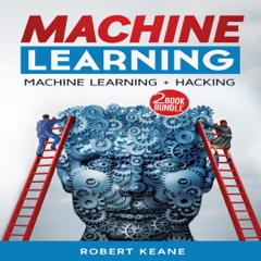 Machine Learning: Two-Book Bundle: Machine Learning: Master the Three Types of Machine Learning, Hacking: Computer Hacking Mastery (Unabridged)