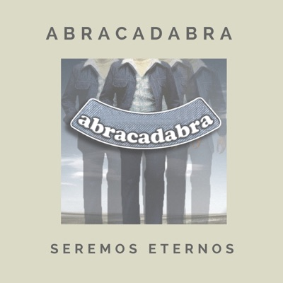 Seremos Eternos - Abracadabra