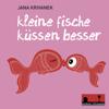 Jana Krivanek - Kleine Fische küssen besser Grafik