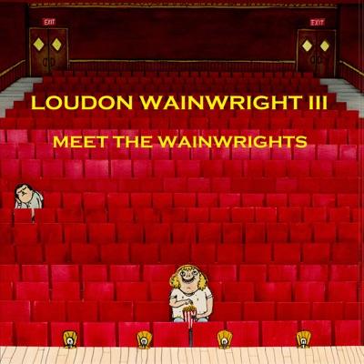 Meet the Wainwrights (feat. Lucy Wainwright Roche, Suzzy Roche, Rufus Wainwright, Martha Wainwright & Sloan Wainwright) - Single - Loudon Wainwright III
