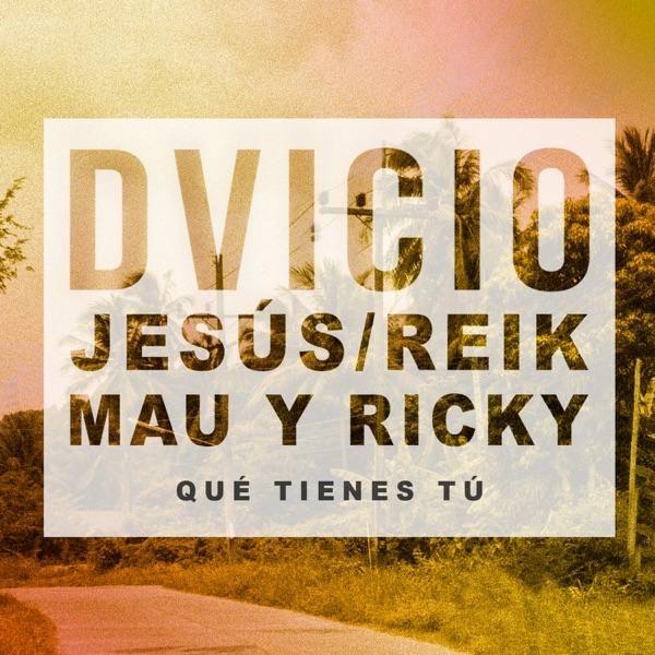 Qué Tienes Tú (feat. Jesús Reik & Mau y Ricky) - Single