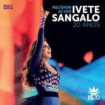 Multishow ao Vivo - Ivete Sangalo 20 Anos - Ivete Sangalo