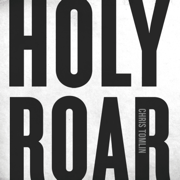 Holy Roar - Chris Tomlin - Chris Tomlin