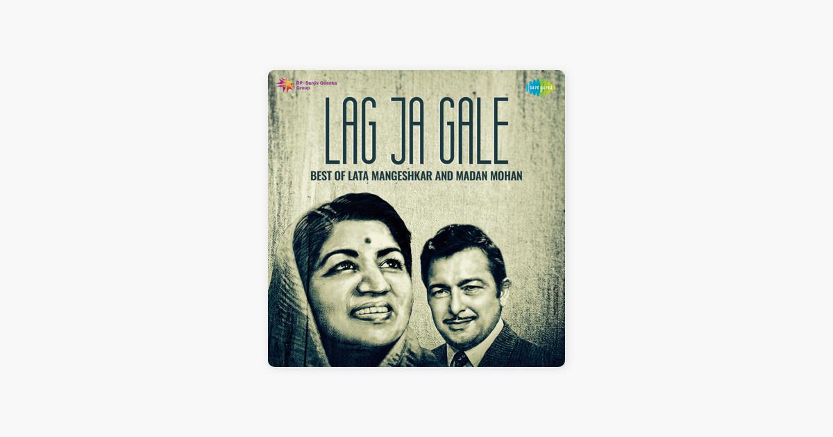 Lag Ja Gale - Best of Lata Mangeshkar and Madan Mohan by Lata Mangeshkar &  Madan Mohan