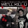 We'll Kill U - Single, The Lonely Island