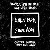 Darker Than The Light That Never Bleeds (Chester Forever Steve Aoki Remix) - Single