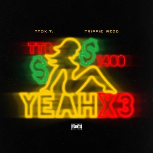TTO K.T. - Yeah X3 (feat. Trippie Redd) - Single