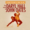 Do What You Want Be What You Are The Music of Daryl Hall John Oates Remastered