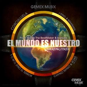 Cosculluela, J-King Y Maximan, Roke Mr Chanty, Yomo, Chyno Nyno, Syko el Terror & Gemex Musix - El Mundo Es Nuestro
