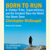 Christopher McDougall - Born to Run: A Hidden Tribe, Superathletes, and the Greatest Race the World Has Never Seen (Unabridged) artwork