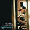 Drunk Me (Acoustic) - Single