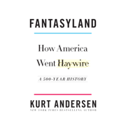 Fantasyland: How America Went Haywire: A 500-Year History (Unabridged)