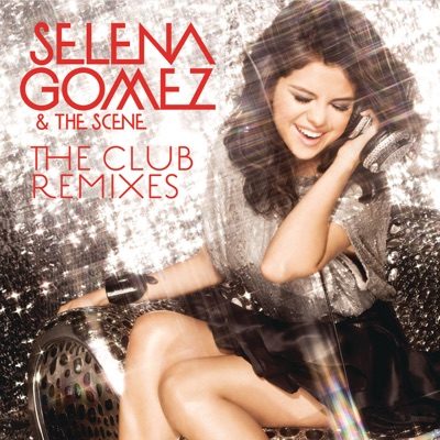 The Club Remixes - Selena Gomez & The Scene