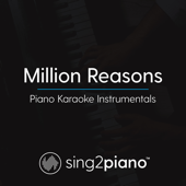 Million Reasons (Originally Performed By Lady Gaga) [Piano Karaoke Version]-Sing2Piano