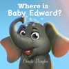 Where Is Baby Edward?: A Bedtime Story Designed to Help Children Get to Sleep: Baby Edward Stories, Book 1 (Unabridged)