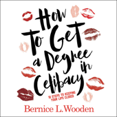 How to Get a Degree in Celibacy: 10 Steps to Keeping Your Lips Closed (Unabridged)