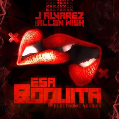 Esa Boquita (Electronic Version) [feat. Allen Wish] - Single - J Alvarez