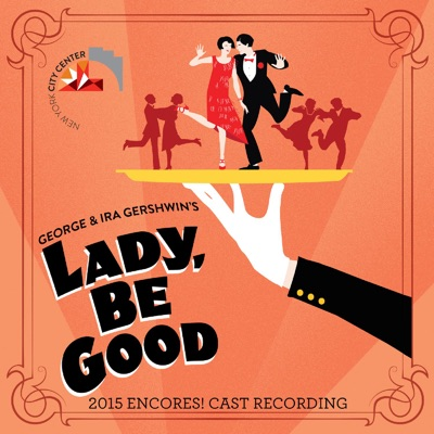 Lady, Be Good! (2015 Encores! Cast Recording) - George Gershwin