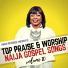 Top Praise & Worship Naija Gospel Songs, Vol. 10 - Various Artists