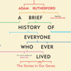 Adam Rutherford - A Brief History of Everyone Who Ever Lived: The Stories in Our Genes (Unabridged) Grafik
