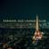 Paris Restaurant Piano Music Masters & Instrumental Piano Universe - Parisian Jazz Lounge Club: The Very Best Chill Jazz for Cocktail Party, Rest & Relaxation, Midnight in Paris & Happy Fun All Night Long