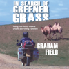 Graham Field - In Search of Greener Grass: Riding from Reality towards Dreams and Finding Fulfilment  artwork