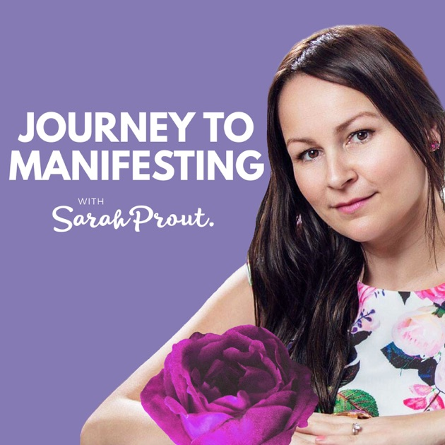 Journey to Manifesting by Sarah Prout on Apple Podcasts