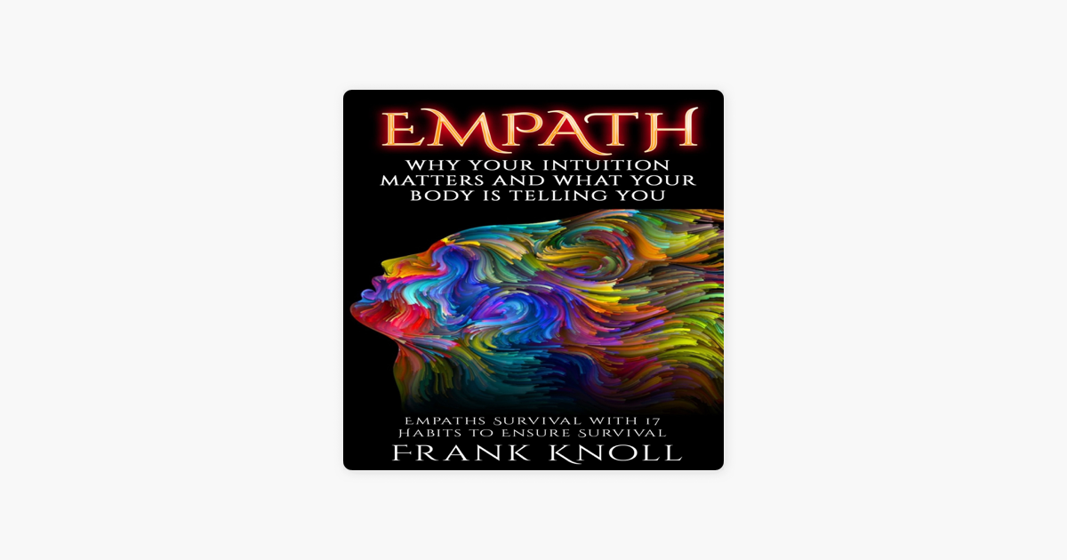 ‎Empath: Why Your Intuition Matters and What Your Body Is Telling You:  Empaths Survival with 17 Habits to Ensure Survival (Unabridged)