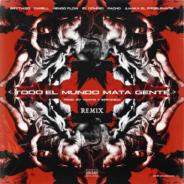 Todo el Mundo Mata Gente (Remix) [feat. Ele a el Dominio, Pacho El Antifeka, Juanka El Problematik, Sinfónico & The Secret Panda] - Single