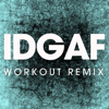 IDGAF (Workout Remix) - Power Music Workout
