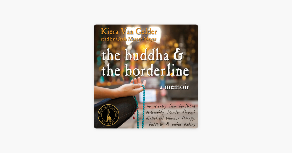 ‎The Buddha and the Borderline: My Recovery from Borderline Personality  Disorder Through Dialectical Behavior Therapy, Buddhism, and Online Dating