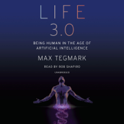 Download Life 3.0: Being Human in the Age of Artificial Intelligence (Unabridged) Audio Book