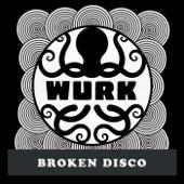 Wurk - Broken Disco
