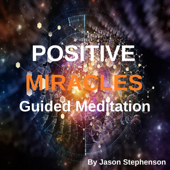Positive Miracles Guided Meditation