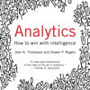 John Thompson & Shawn Rogers - Analytics: How to Win with Intelligence (Unabridged)  artwork
