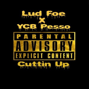 Cuttin' Up (feat. Lud Foe & YCB Pesso) - Single Mp3 Download
