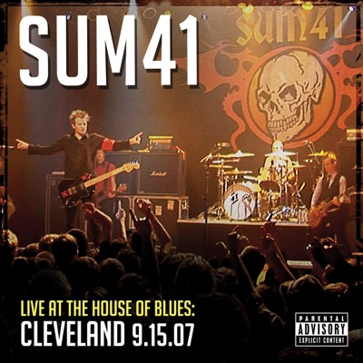 Live At the House of Blues: Cleveland 9.15.07 - Sum 41