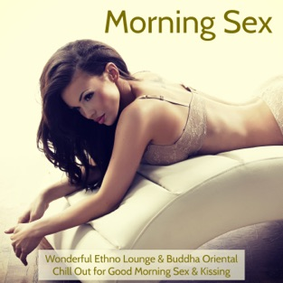 Morning Sex – Wonderful Ethno Lounge & Buddha Oriental Chill Out for Good Morning Sex & Kissing – Chill Lounge Music Bar La Luna a Ibiza