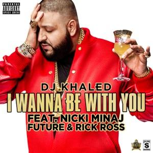 DJ Khaled - I Wanna Be with You feat. Nicki Minaj, Future & Rick Ross