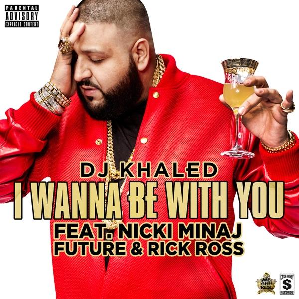 I Wanna Be with You (feat. Nicki Minaj, Future & Rick Ross) - Single